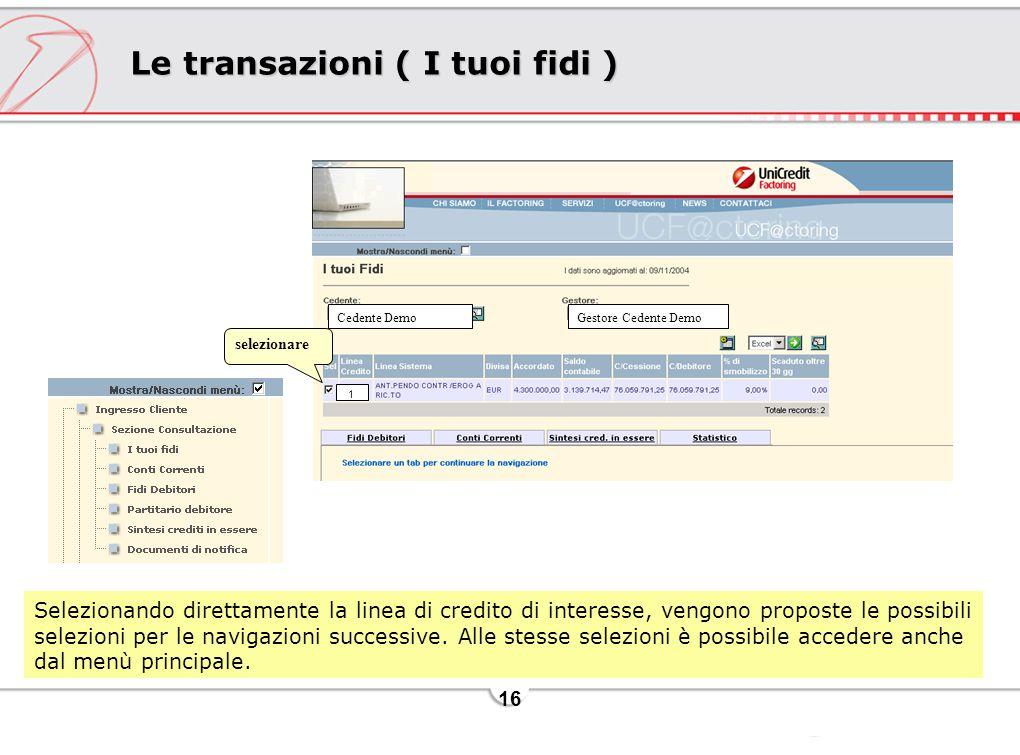 16 Le transazioni ( I tuoi fidi ) selezionare Selezionando direttamente la linea di credito di interesse, vengono proposte le possibili selezioni per le navigazioni successive.