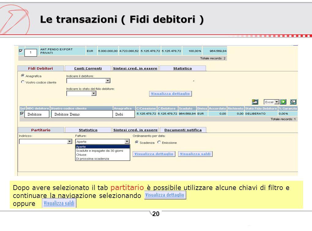 20 Le transazioni ( Fidi debitori ) Dopo avere selezionato il tab partitario è possibile utilizzare alcune chiavi di filtro e continuare la navigazion