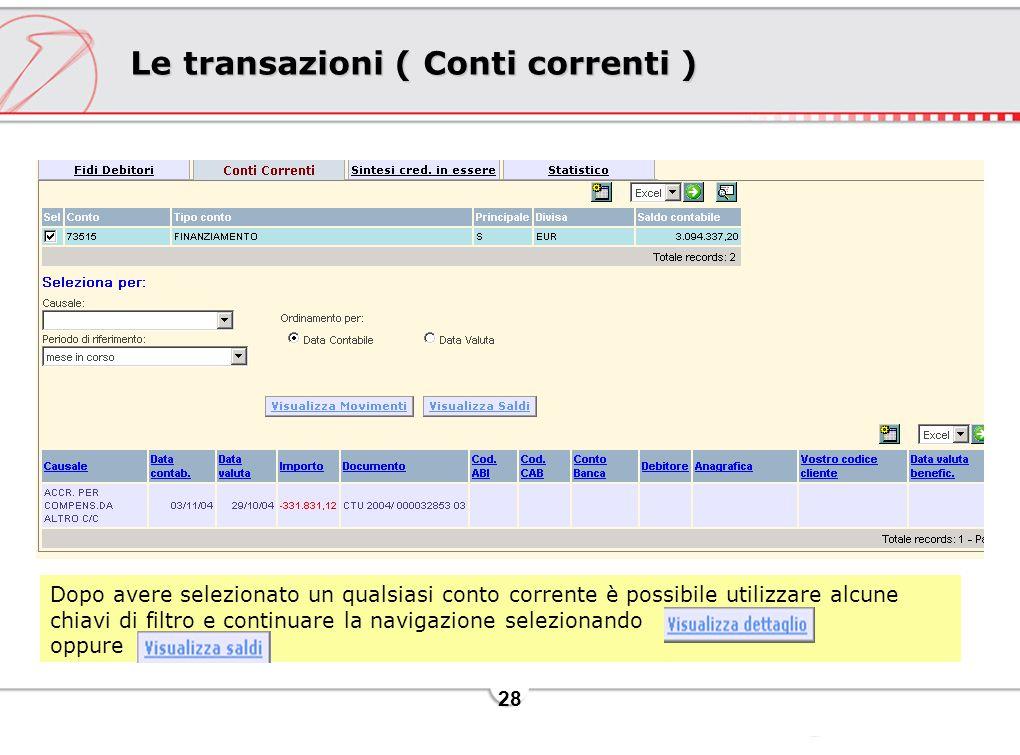 28 Le transazioni ( Conti correnti ) Dopo avere selezionato un qualsiasi conto corrente è possibile utilizzare alcune chiavi di filtro e continuare la navigazione selezionando oppure