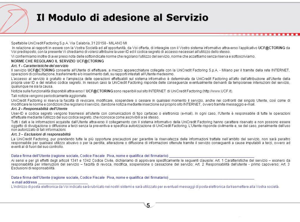 5 Il Modulo di adesione al Servizio Spettabile UniCredit Factoring S.p.A. Via Calabria, 31 20158 - MILANO MI In relazione ai rapporti in essere con la
