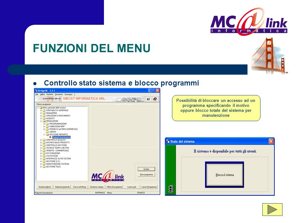 FUNZIONI DEL MENU Controllo stato sistema e blocco programmi Possibilità di bloccare un accesso ad un programma specificando il motivo oppure blocco t