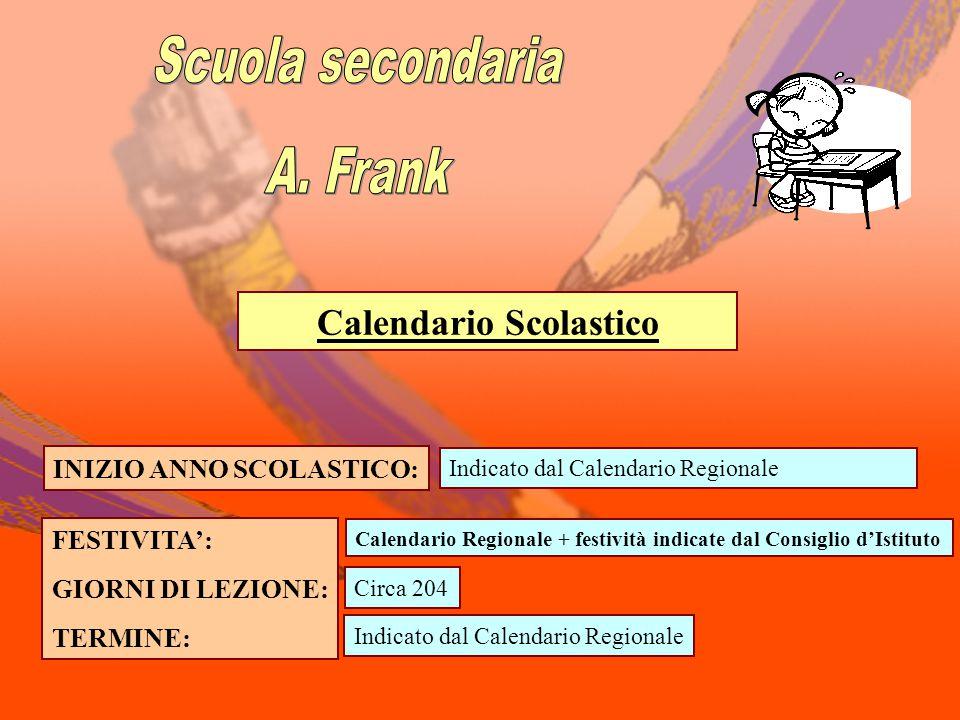INIZIO ANNO SCOLASTICO: Indicato dal Calendario Regionale FESTIVITA': GIORNI DI LEZIONE: TERMINE: Calendario Regionale + festività indicate dal Consig