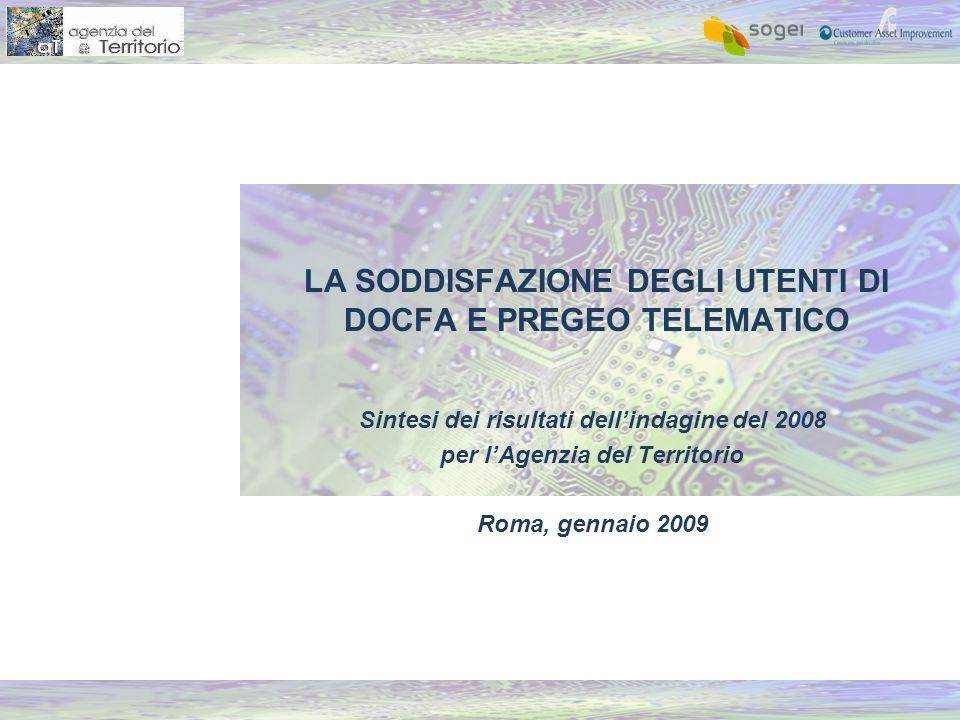 Sintesi dei risultati dell'indagine del 2008 per l'Agenzia del Territorio Roma, gennaio 2009 LA SODDISFAZIONE DEGLI UTENTI DI DOCFA E PREGEO TELEMATICO