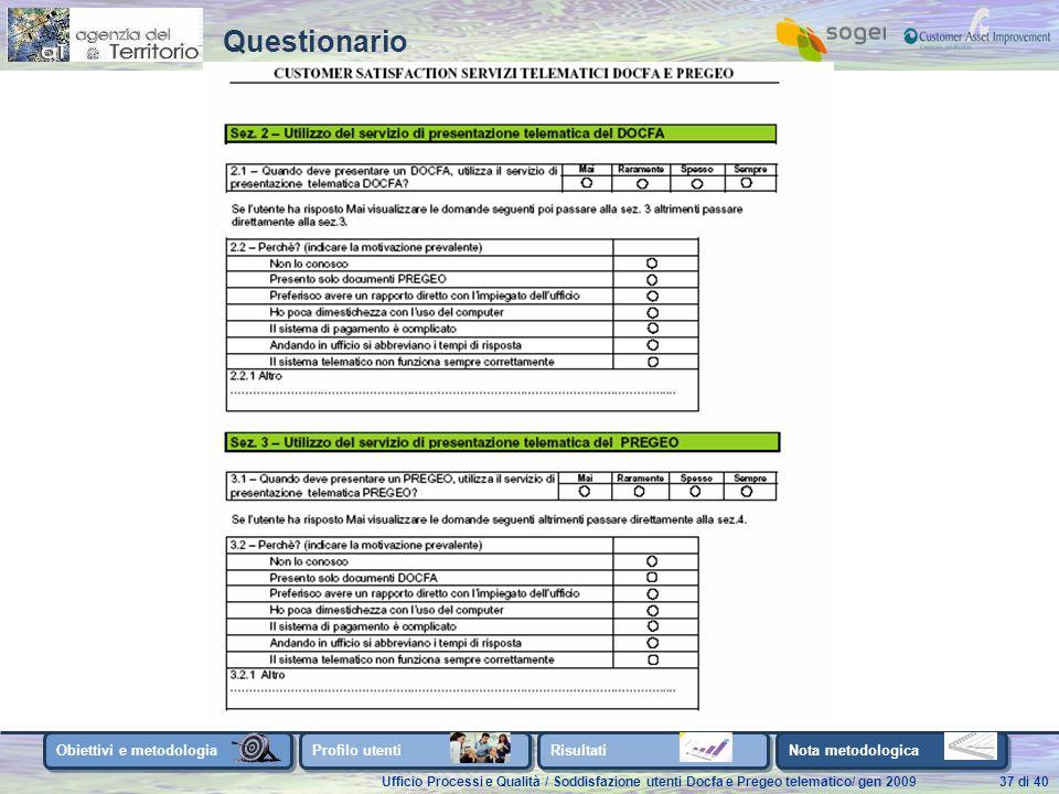 Ufficio Processi e Qualità / Soddisfazione utenti Docfa e Pregeo telematico/ gen 200937 di 40 Obiettivi e metodologia Profilo utenti Risultati Nota metodologica Questionario