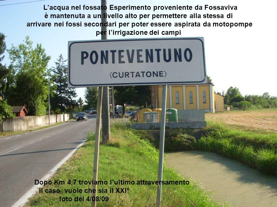 Dopo Km 4,7 troviamo l'ultimo attraversamento il caso vuole che sia il XXI° foto del 4/08/09 L'acqua nel fossato Esperimento proveniente da Fossaviva