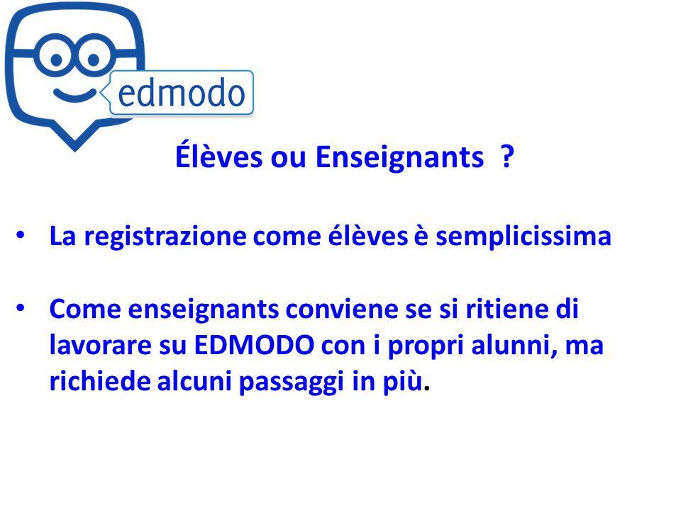 Élèves ou Enseignants ? La registrazione come élèves è semplicissima Come enseignants conviene se si ritiene di lavorare su EDMODO con i propri alunni