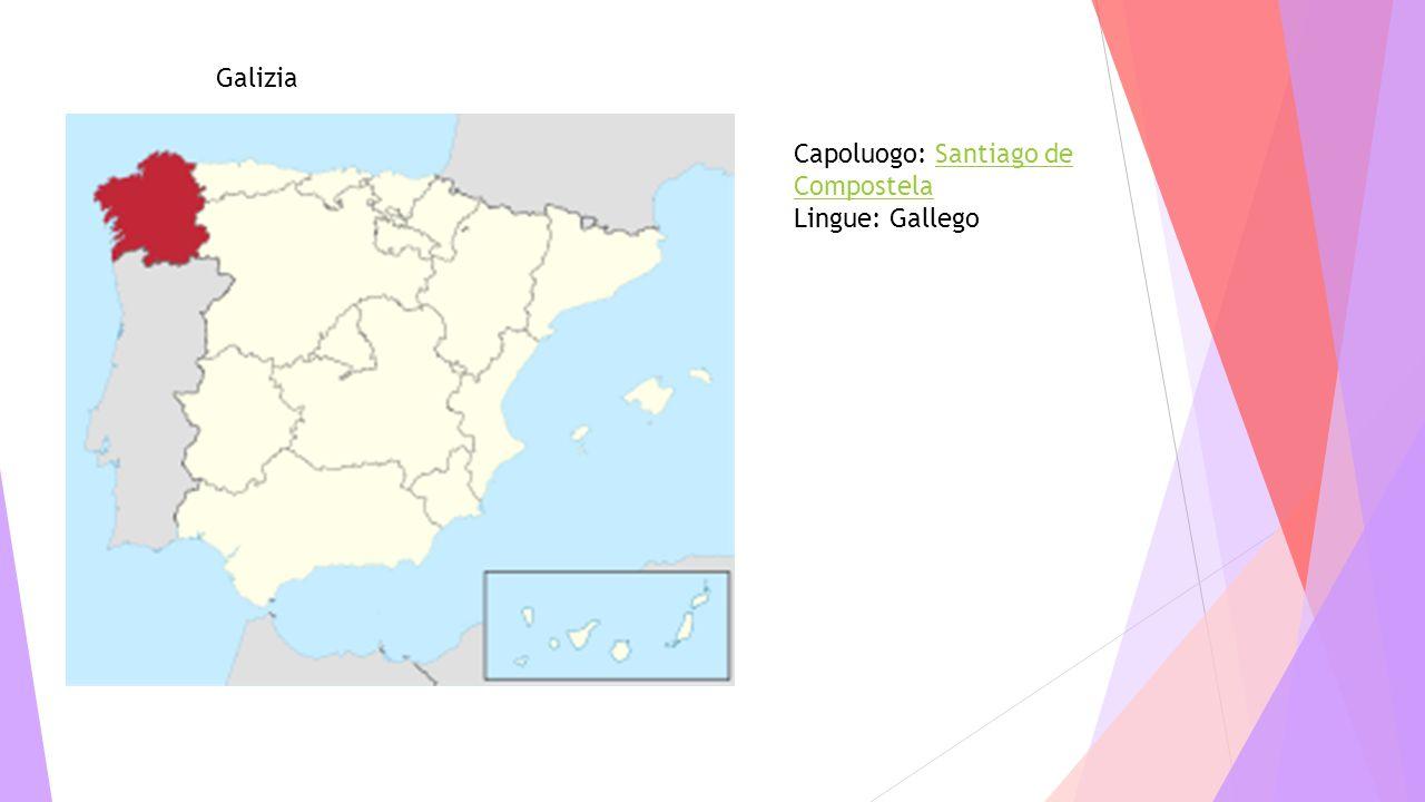 Galizia Capoluogo: Santiago de CompostelaSantiago de Compostela Lingue: Gallego