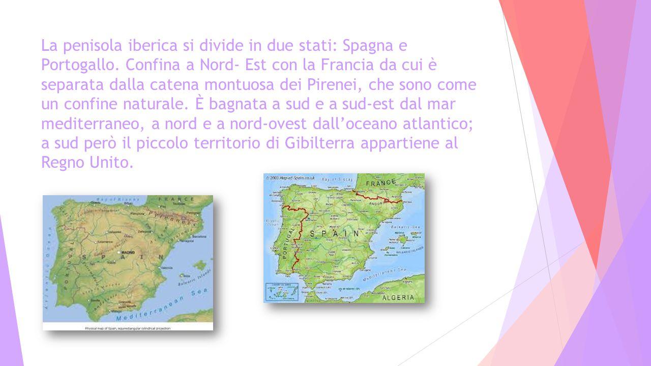 La penisola iberica si divide in due stati: Spagna e Portogallo. Confina a Nord- Est con la Francia da cui è separata dalla catena montuosa dei Pirene