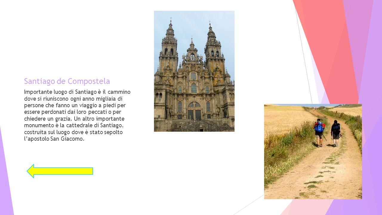 Santiago de Compostela Importante luogo di Santiago è il cammino dove si riuniscono ogni anno migliaia di persone che fanno un viaggio a piedi per ess