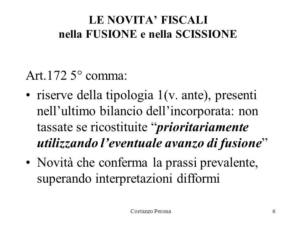 Costanzo Perona6 LE NOVITA' FISCALI nella FUSIONE e nella SCISSIONE Art.172 5° comma: riserve della tipologia 1(v.