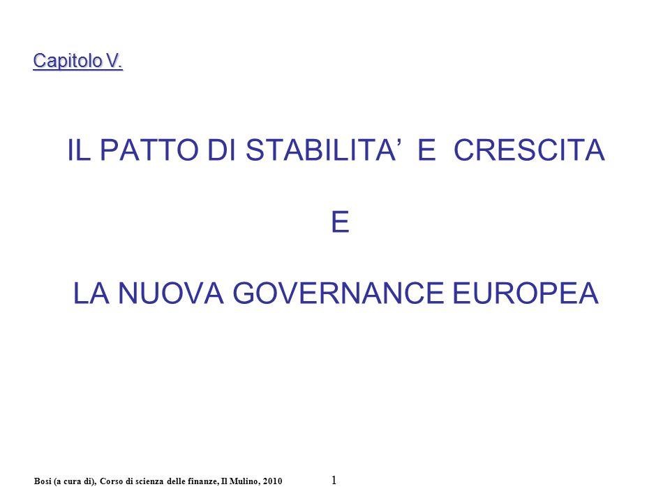Bosi (a cura di), Corso di scienza delle finanze, Il Mulino, 2010 IL PATTO DI STABILITA' E CRESCITA E LA NUOVA GOVERNANCE EUROPEA Capitolo V. 1