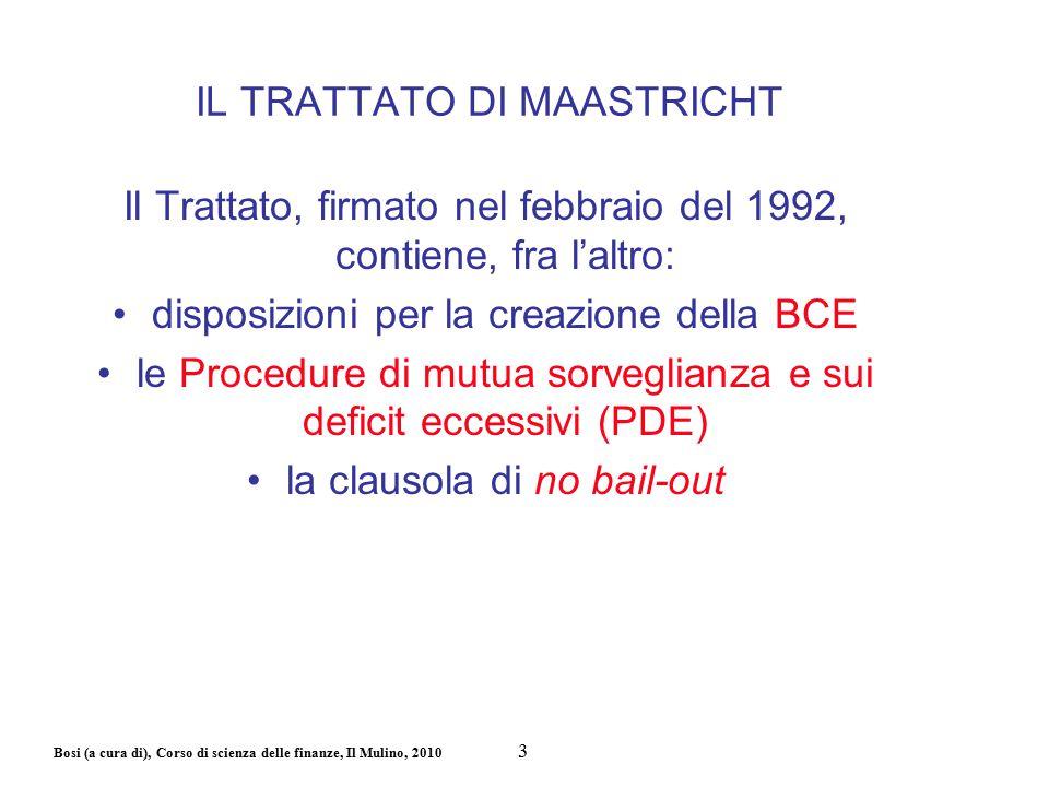 Bosi (a cura di), Corso di scienza delle finanze, Il Mulino, 2010 Il Trattato, firmato nel febbraio del 1992, contiene, fra l'altro: disposizioni per