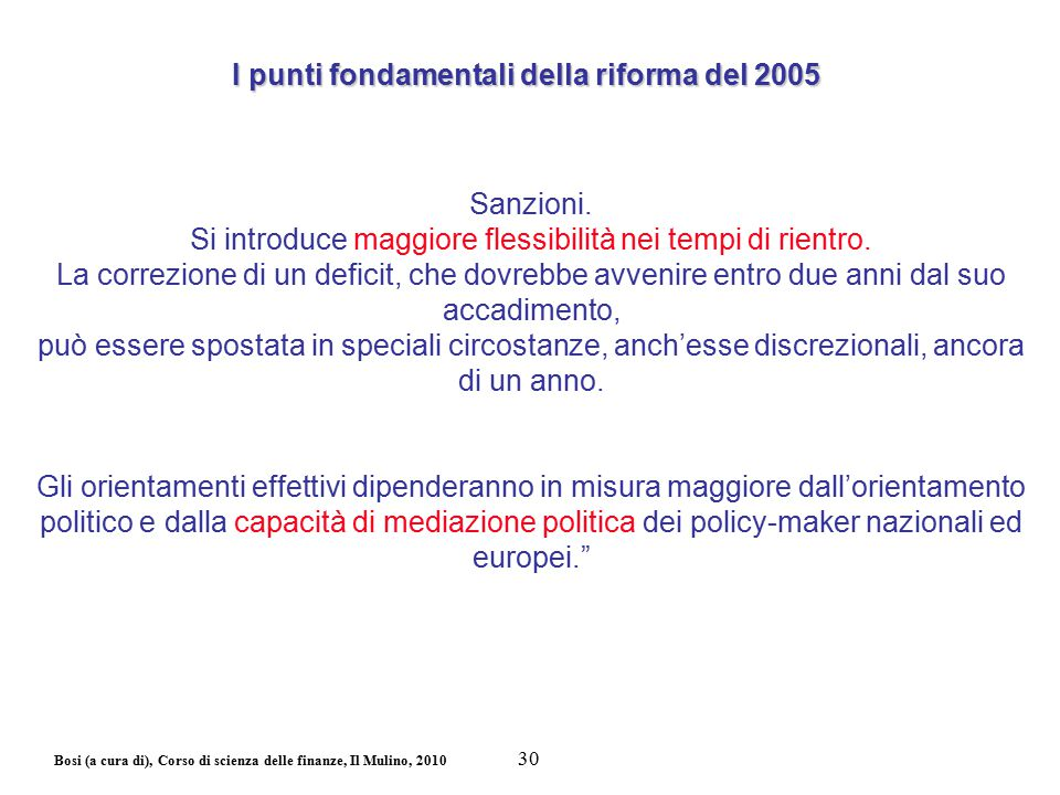 Bosi (a cura di), Corso di scienza delle finanze, Il Mulino, 2010 Sanzioni. Si introduce maggiore flessibilità nei tempi di rientro. La correzione di