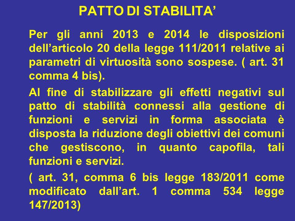 PATTO DI STABILITA' Per gli anni 2013 e 2014 le disposizioni dell'articolo 20 della legge 111/2011 relative ai parametri di virtuosità sono sospese.
