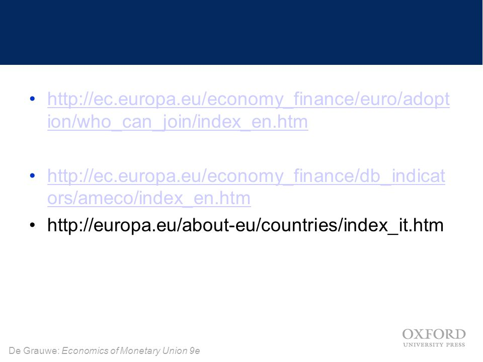 De Grauwe: Economics of Monetary Union 9e http://ec.europa.eu/economy_finance/euro/adopt ion/who_can_join/index_en.htmhttp://ec.europa.eu/economy_fina