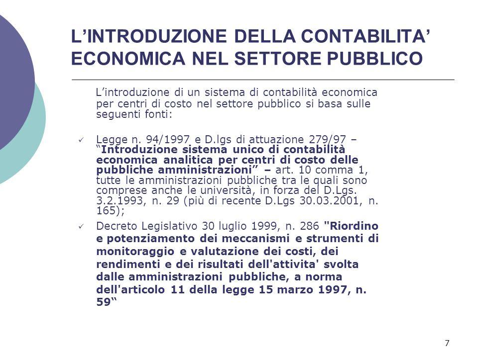 7 L'INTRODUZIONE DELLA CONTABILITA' ECONOMICA NEL SETTORE PUBBLICO L'introduzione di un sistema di contabilità economica per centri di costo nel settore pubblico si basa sulle seguenti fonti: Legge n.
