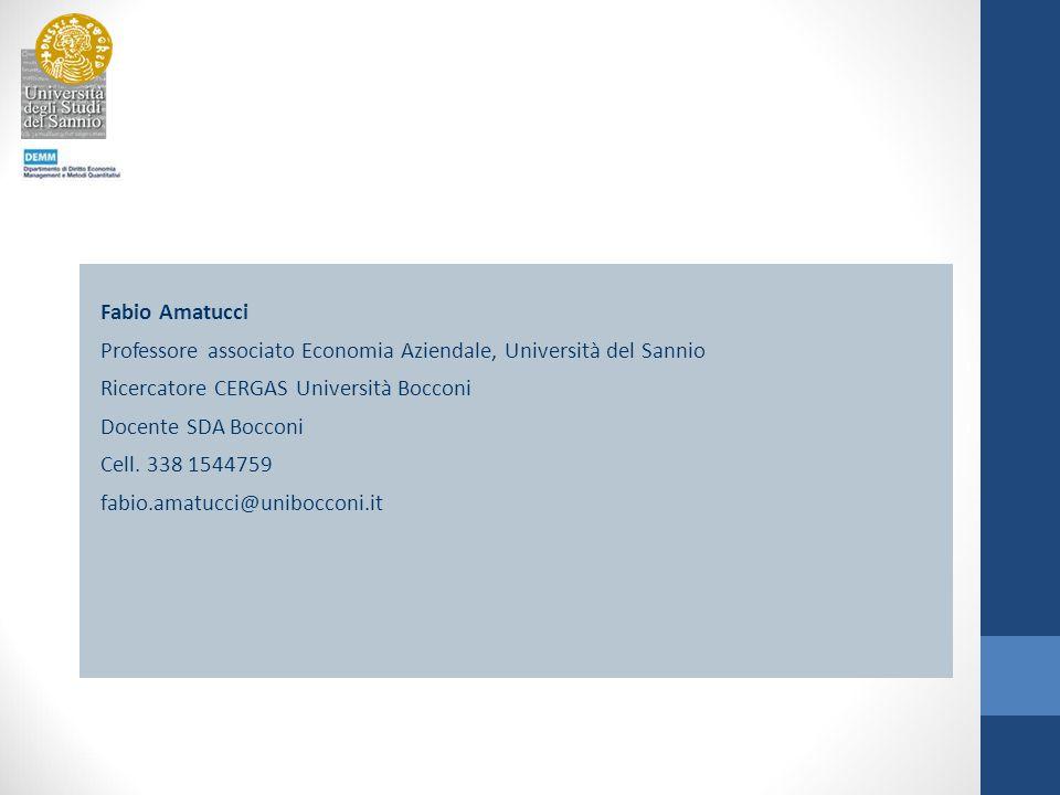 Fabio Amatucci Professore associato Economia Aziendale, Università del Sannio Ricercatore CERGAS Università Bocconi Docente SDA Bocconi Cell.