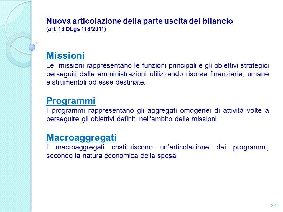Missioni Le missioni rappresentano le funzioni principali e gli obiettivi strategici perseguiti dalle amministrazioni utilizzando risorse finanziarie, umane e strumentali ad esse destinate.