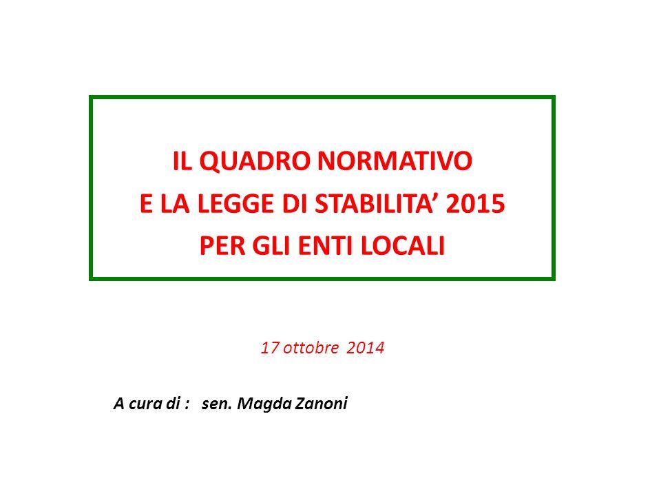 IL QUADRO NORMATIVO E LA LEGGE DI STABILITA' 2015 PER GLI ENTI LOCALI 17 ottobre 2014 A cura di : sen.