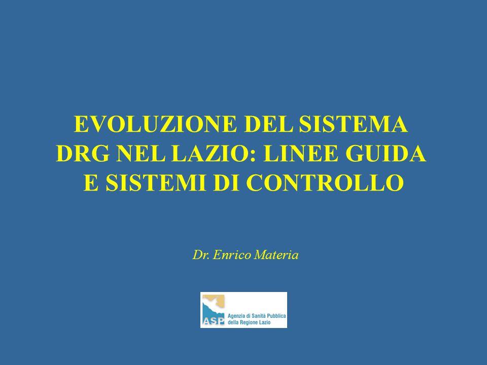 Dr. Enrico Materia EVOLUZIONE DEL SISTEMA DRG NEL LAZIO: LINEE GUIDA E SISTEMI DI CONTROLLO