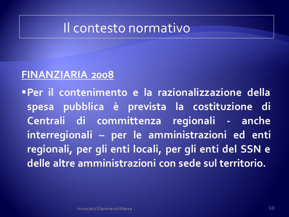Il contesto normativo FINANZIARIA 2008  Per il contenimento e la razionalizzazione della spesa pubblica è prevista la costituzione di Centrali di com