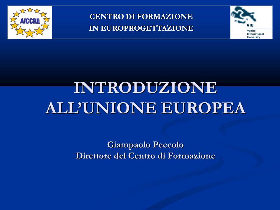 INTRODUZIONE ALL'UNIONE EUROPEA Giampaolo Peccolo Direttore del Centro di Formazione CENTRO DI FORMAZIONE IN EUROPROGETTAZIONE