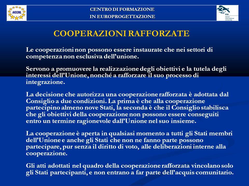 COOPERAZIONI RAFFORZATE Le cooperazioni non possono essere instaurate che nei settori di competenza non esclusiva dell'unione.
