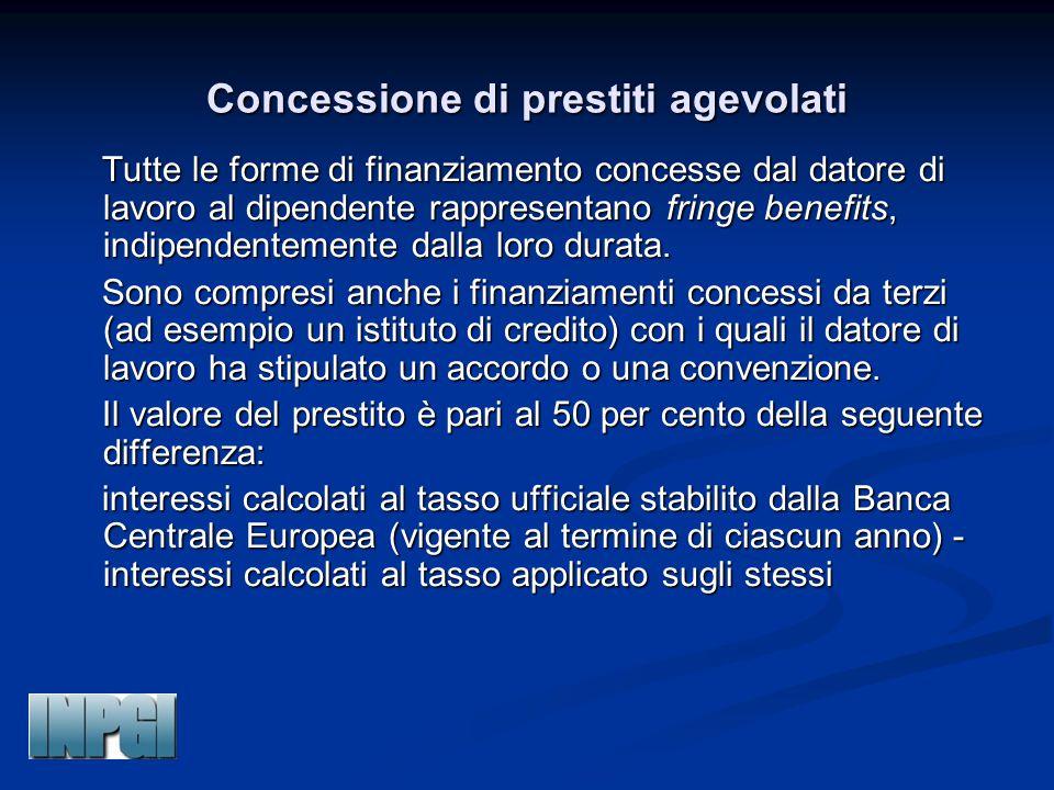 Concessione di prestiti agevolati Tutte le forme di finanziamento concesse dal datore di lavoro al dipendente rappresentano fringe benefits, indipende