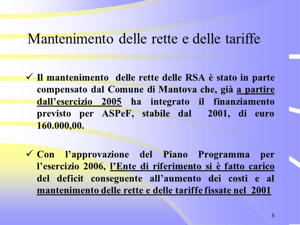 8 Il mantenimento delle rette delle RSA è stato in parte compensato dal Comune di Mantova che, già a partire dall'esercizio 2005 ha integrato il finan