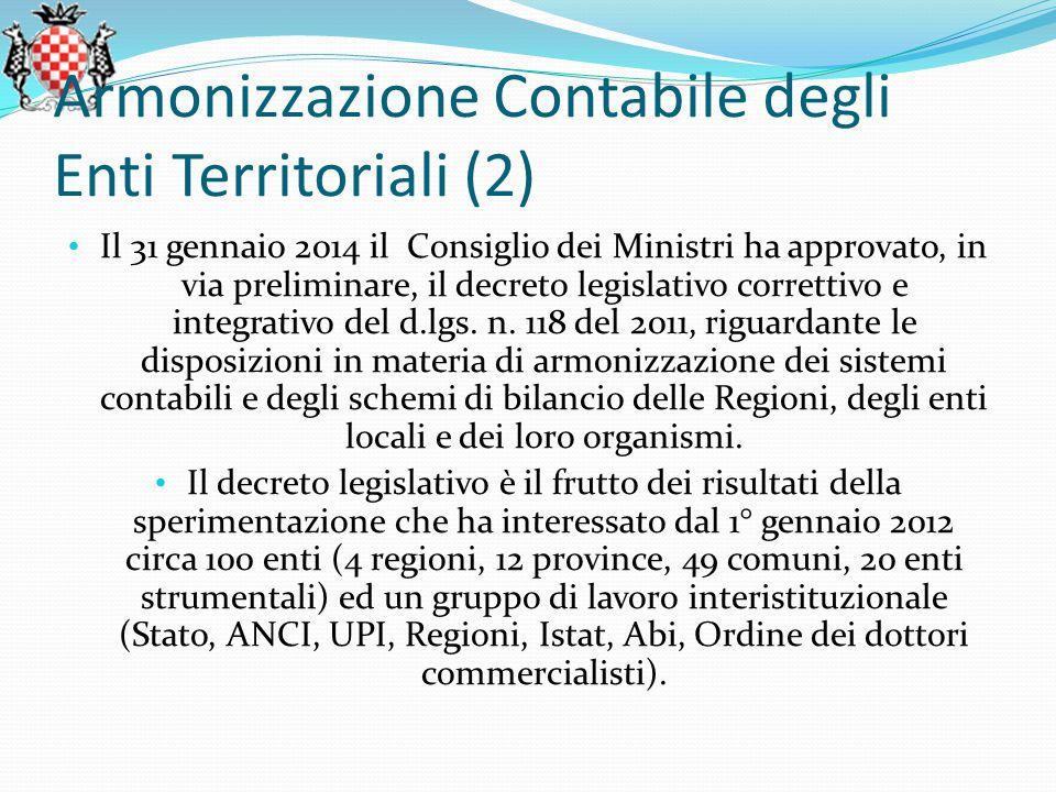 Armonizzazione Contabile degli Enti Territoriali (2) Il 31 gennaio 2014 il Consiglio dei Ministri ha approvato, in via preliminare, il decreto legislativo correttivo e integrativo del d.lgs.