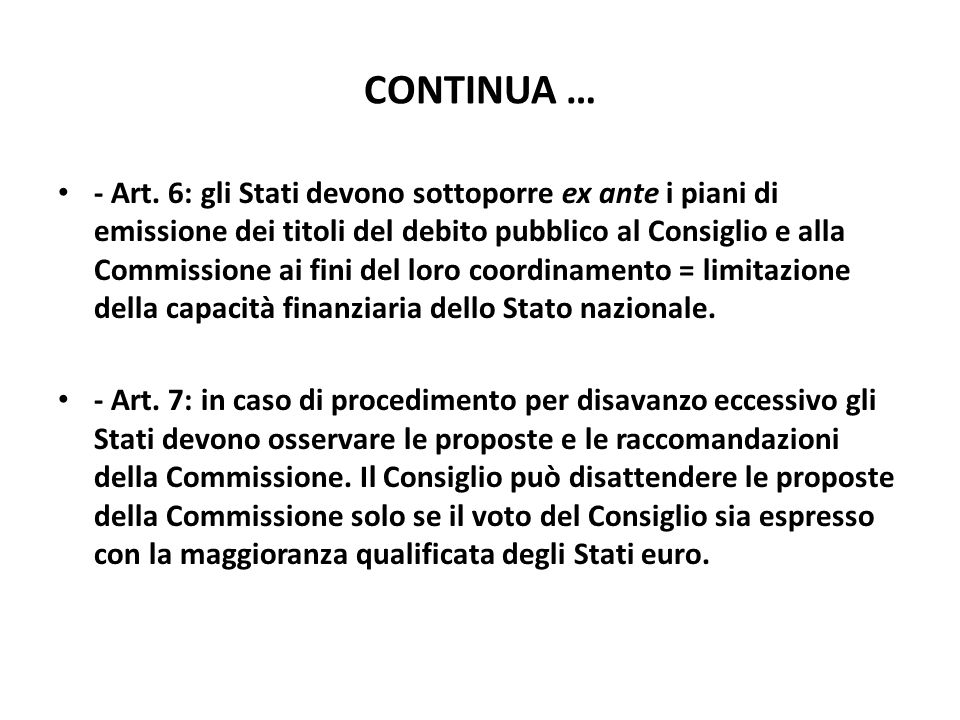 CONTINUA … - Art. 6: gli Stati devono sottoporre ex ante i piani di emissione dei titoli del debito pubblico al Consiglio e alla Commissione ai fini d