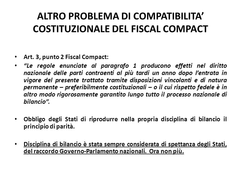 """ALTRO PROBLEMA DI COMPATIBILITA' COSTITUZIONALE DEL FISCAL COMPACT Art. 3, punto 2 Fiscal Compact: """"Le regole enunciate al paragrafo 1 producono effet"""