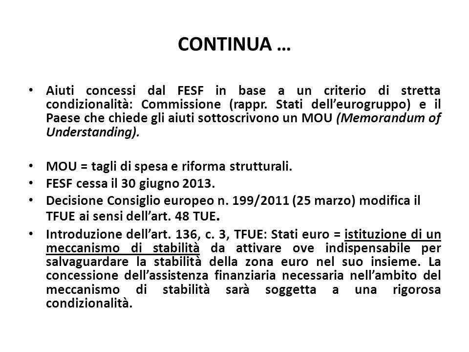 CONTINUA … Aiuti concessi dal FESF in base a un criterio di stretta condizionalità: Commissione (rappr. Stati dell'eurogruppo) e il Paese che chiede g