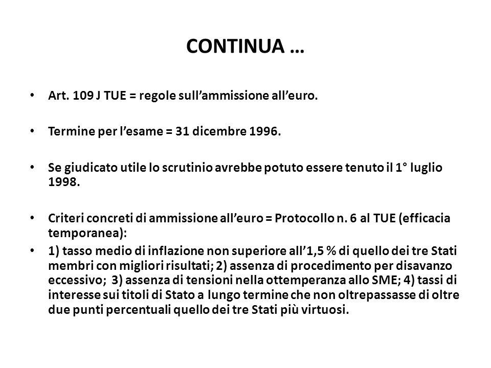 CONTINUA … Art. 109 J TUE = regole sull'ammissione all'euro. Termine per l'esame = 31 dicembre 1996. Se giudicato utile lo scrutinio avrebbe potuto es
