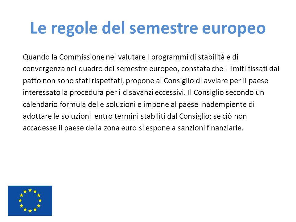Le regole del semestre europeo Quando la Commissione nel valutare I programmi di stabilità e di convergenza nel quadro del semestre europeo, constata