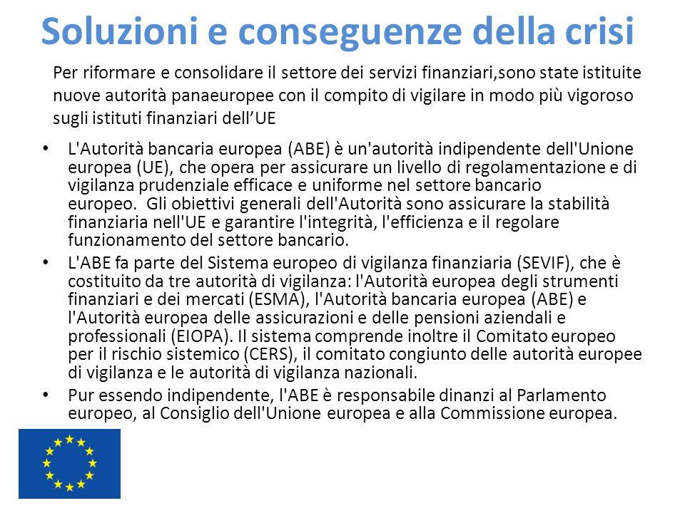 Soluzioni e conseguenze della crisi L'Autorità bancaria europea (ABE) è un'autorità indipendente dell'Unione europea (UE), che opera per assicurare un