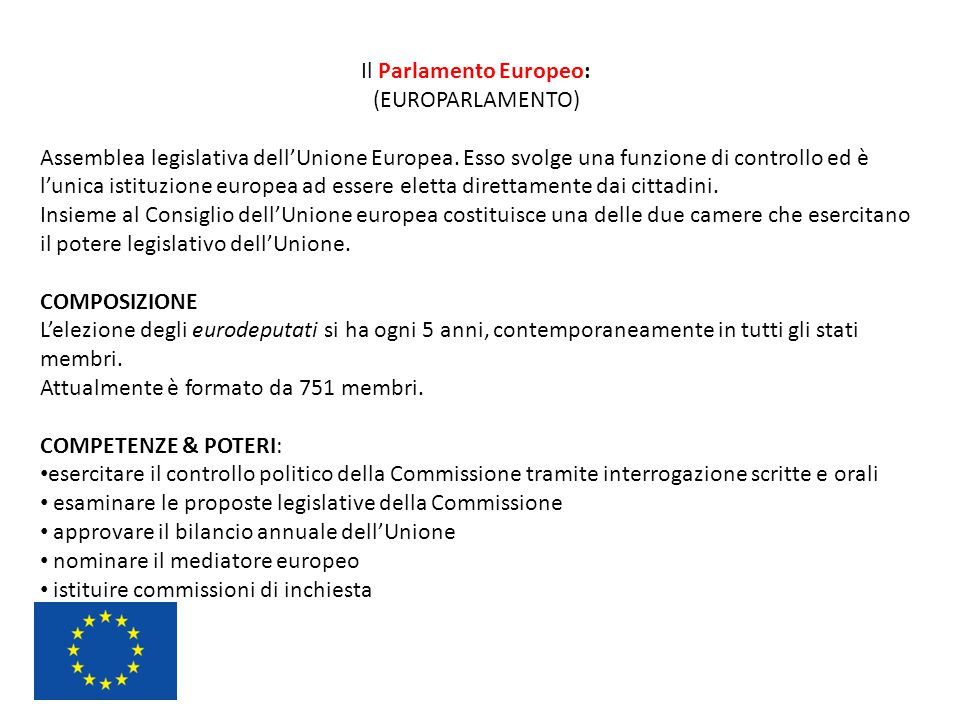 Il Parlamento Europeo: (EUROPARLAMENTO) Assemblea legislativa dell'Unione Europea. Esso svolge una funzione di controllo ed è l'unica istituzione euro