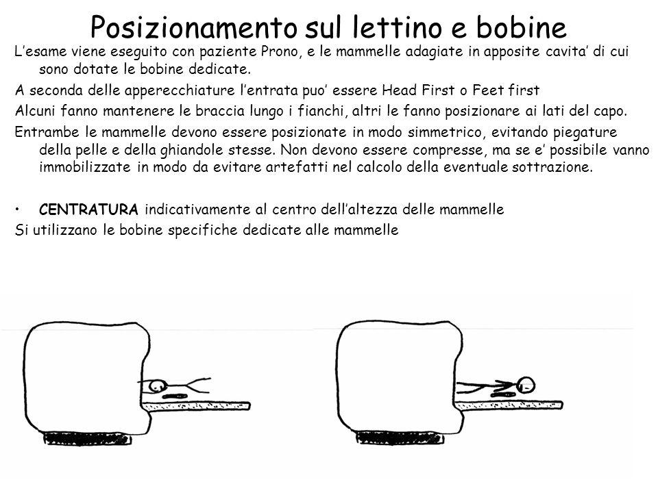 Posizionamento sul lettino e bobine L'esame viene eseguito con paziente Prono, e le mammelle adagiate in apposite cavita' di cui sono dotate le bobine dedicate.