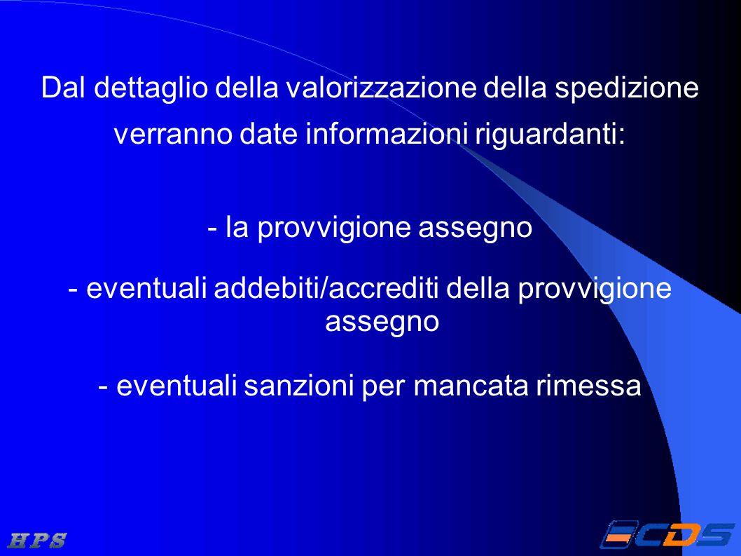 Dal dettaglio della valorizzazione della spedizione verranno date informazioni riguardanti: - la provvigione assegno - eventuali addebiti/accrediti de