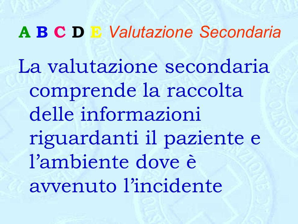 La valutazione secondaria comprende la raccolta delle informazioni riguardanti il paziente e l'ambiente dove è avvenuto l'incidente