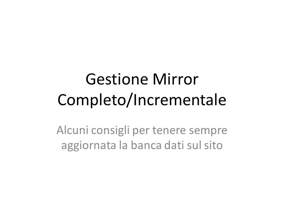 Gestione Mirror Completo/Incrementale Alcuni consigli per tenere sempre aggiornata la banca dati sul sito