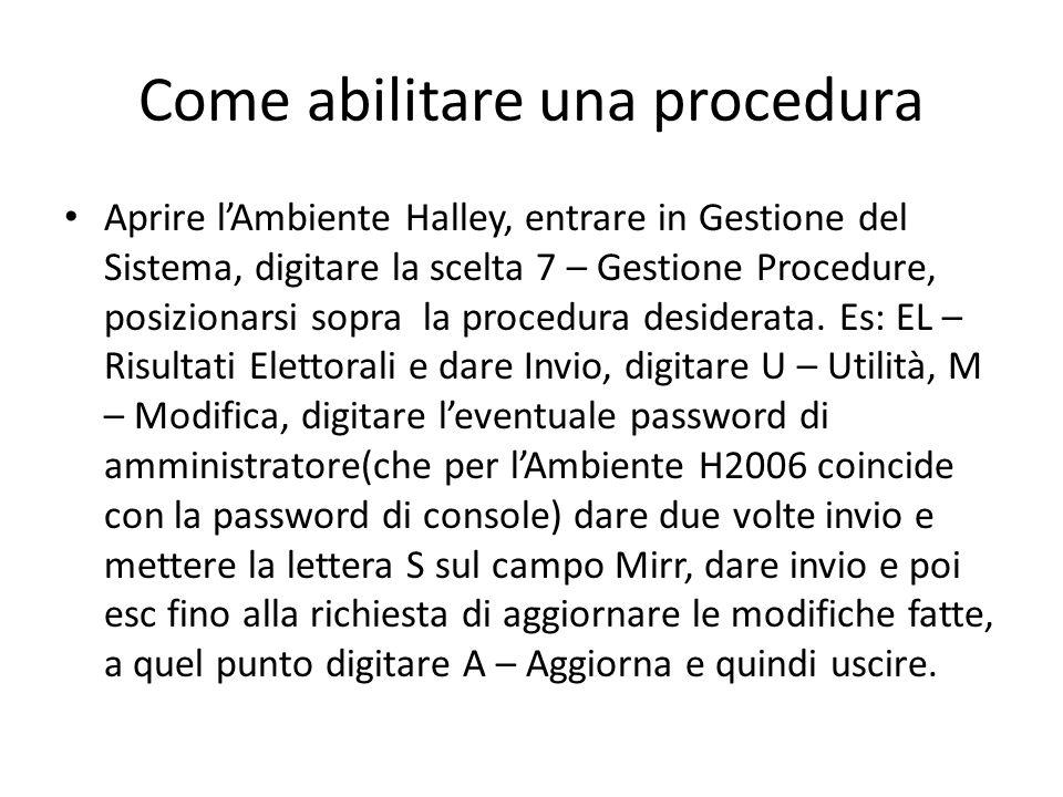 Come abilitare una procedura Aprire l'Ambiente Halley, entrare in Gestione del Sistema, digitare la scelta 7 – Gestione Procedure, posizionarsi sopra