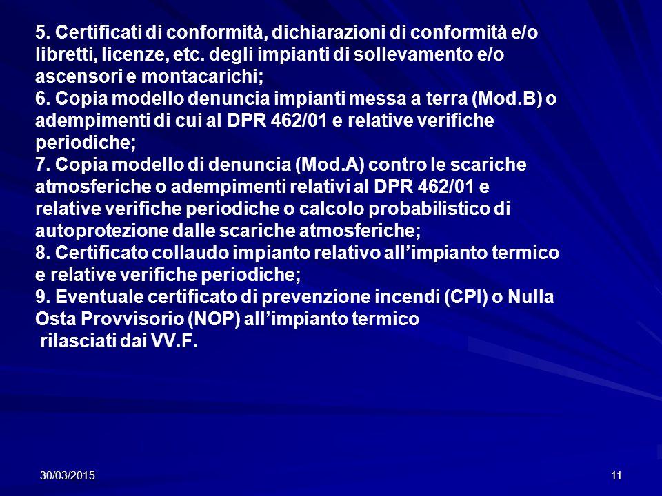 30/03/201511 5.Certificati di conformità, dichiarazioni di conformità e/o libretti, licenze, etc.
