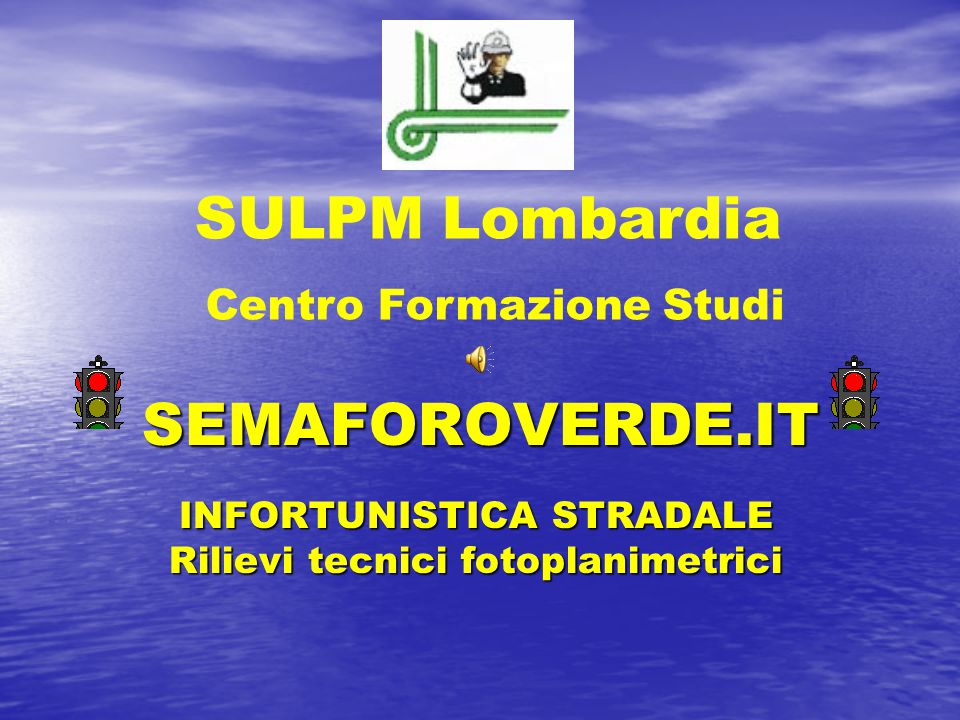 SEMAFOROVERDE.IT INFORTUNISTICA STRADALE Rilievi tecnici fotoplanimetrici SULPM Lombardia Centro Formazione Studi