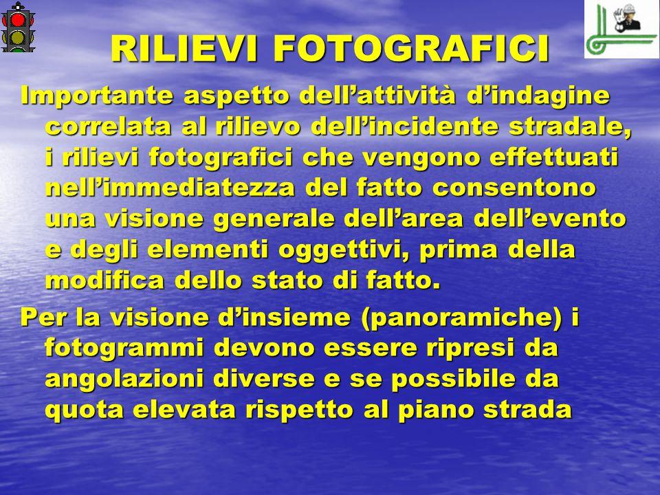 RILIEVI FOTOGRAFICI Importante aspetto dell'attività d'indagine correlata al rilievo dell'incidente stradale, i rilievi fotografici che vengono effett
