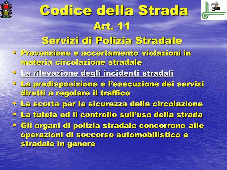 Codice della Strada Art. 11 Servizi di Polizia Stradale Prevenzione e accertamento violazioni in materia circolazione stradale Prevenzione e accertame