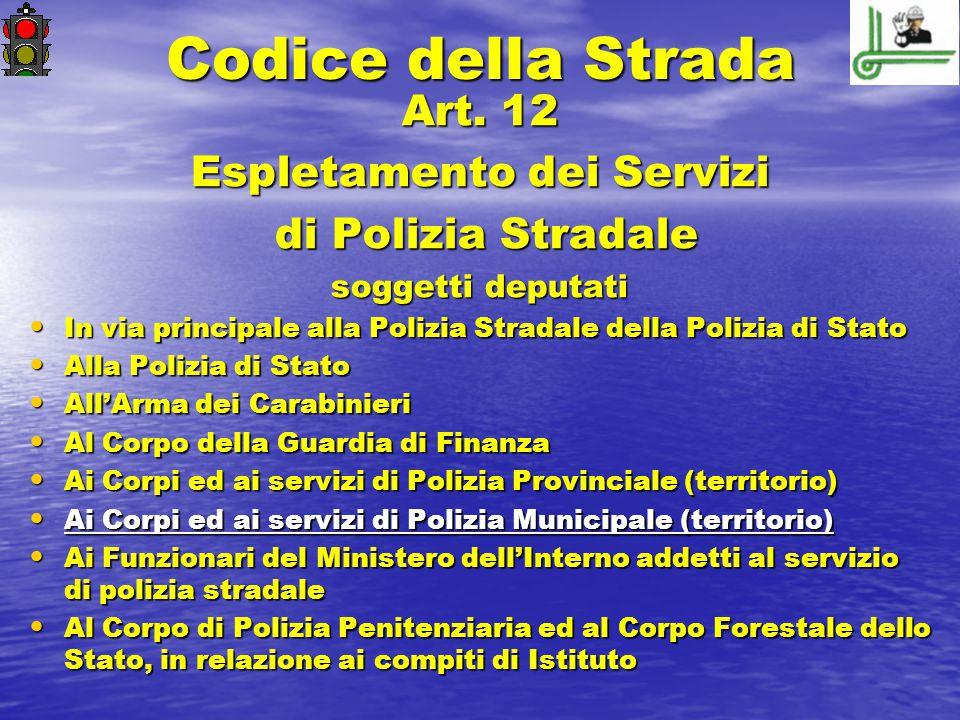 Codice della Strada Art. 12 Espletamento dei Servizi di Polizia Stradale di Polizia Stradale soggetti deputati In via principale alla Polizia Stradale