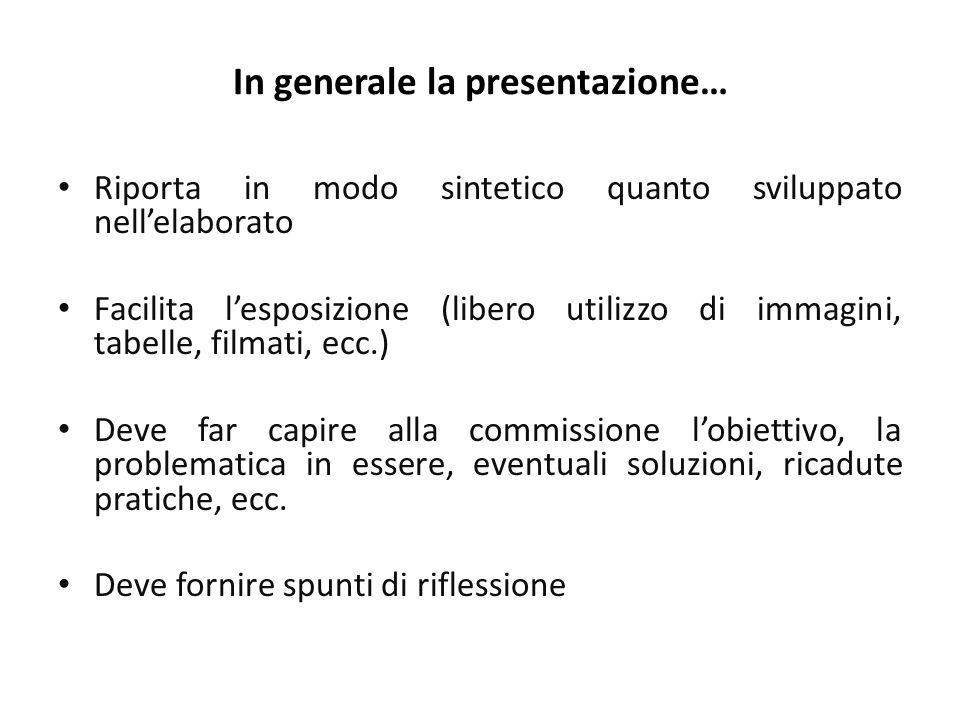 In generale la presentazione… Riporta in modo sintetico quanto sviluppato nell'elaborato Facilita l'esposizione (libero utilizzo di immagini, tabelle,