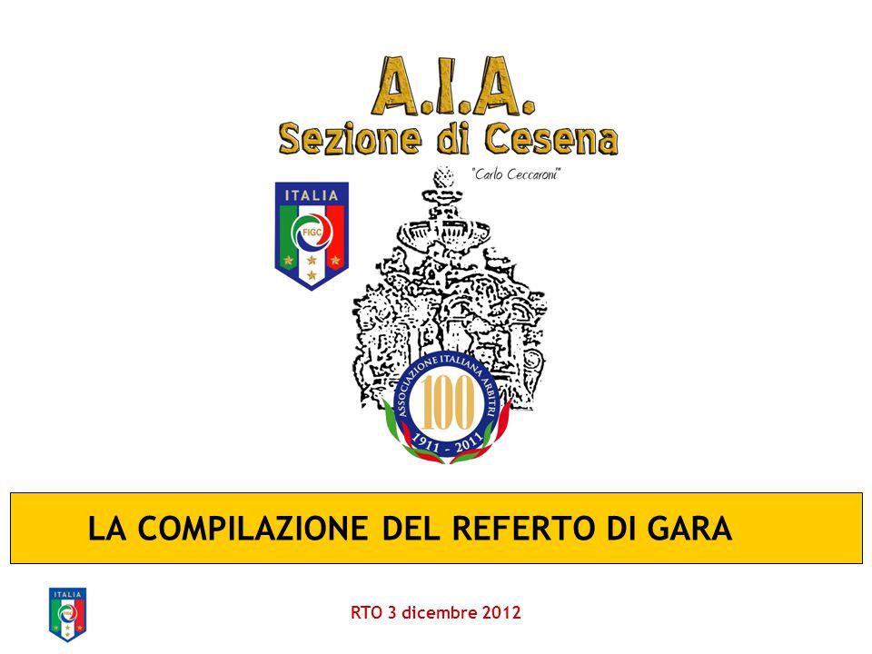 LA COMPILAZIONE DEL REFERTO DI GARA RTO 3 dicembre 2012