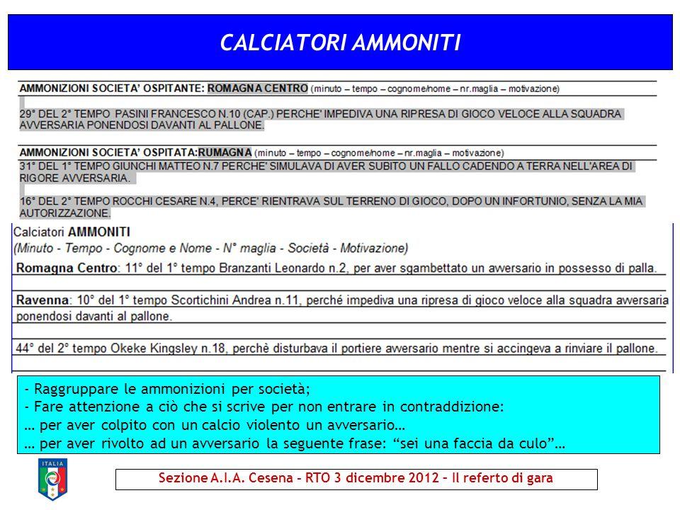 CALCIATORI AMMONITI Sezione A.I.A. Cesena - RTO 3 dicembre 2012 – Il referto di gara - Raggruppare le ammonizioni per società; - Fare attenzione a ciò